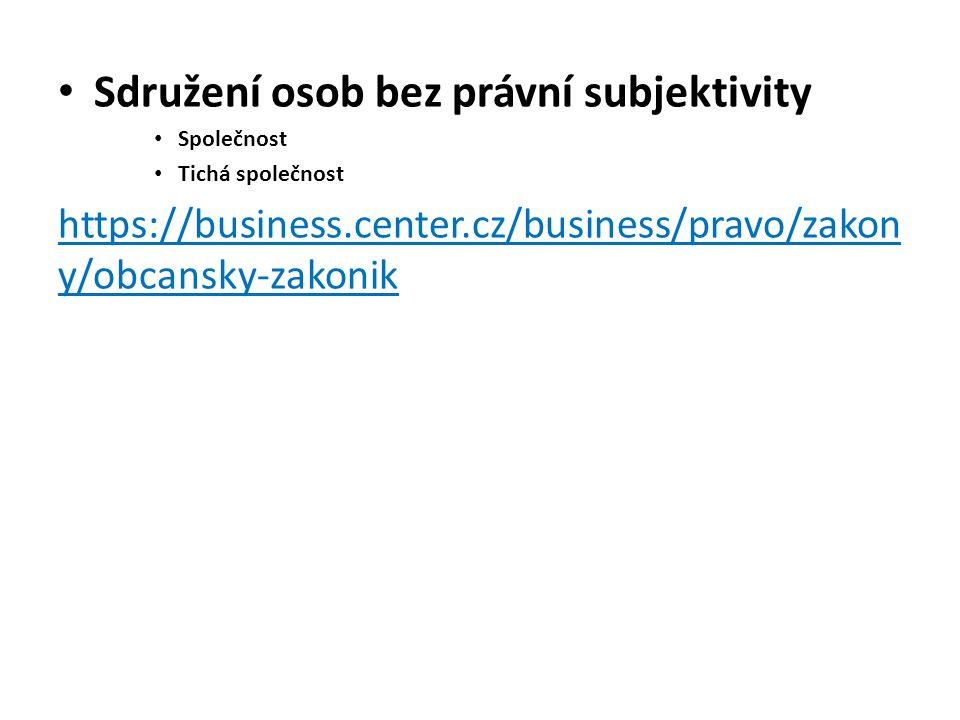 Sdružení osob bez právní subjektivity Společnost Tichá společnost https://business.center.cz/business/pravo/zakon y/obcansky-zakonik