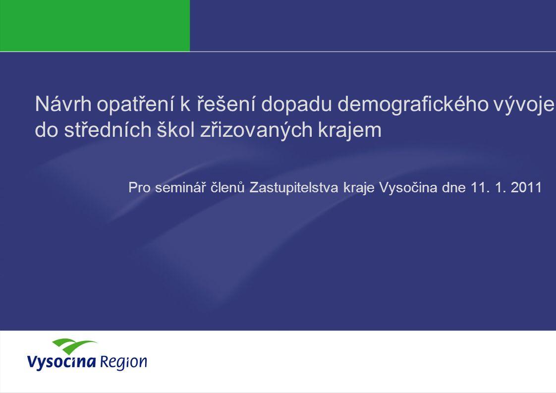 Návrh opatření k řešení dopadu demografického vývoje do středních škol zřizovaných krajem Pro seminář členů Zastupitelstva kraje Vysočina dne 11.