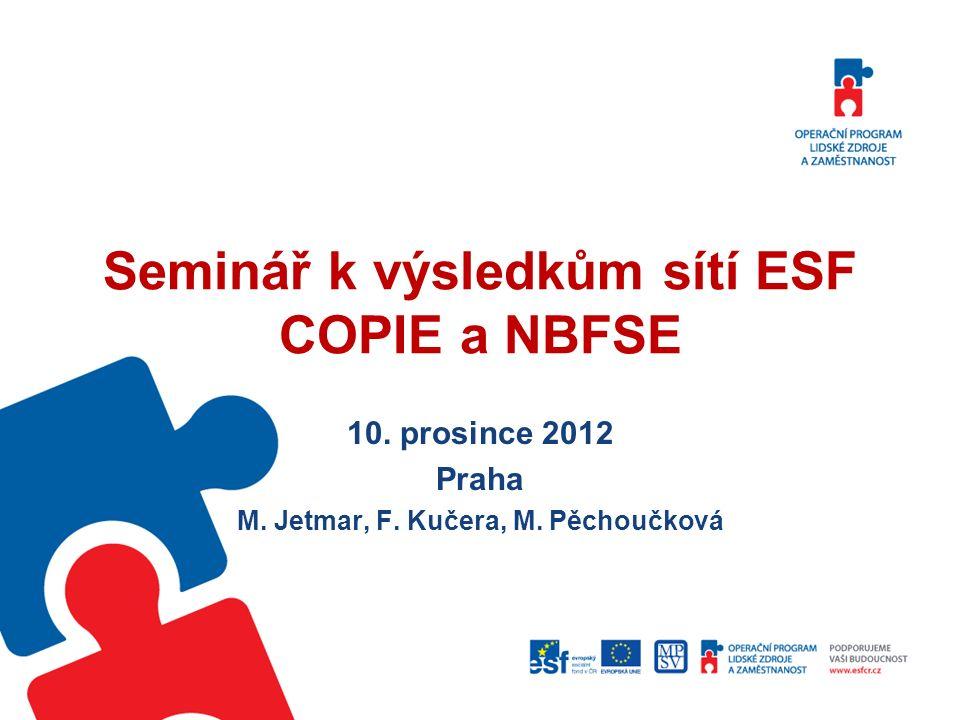 Seminář k výsledkům sítí ESF COPIE a NBFSE 10. prosince 2012 Praha M.