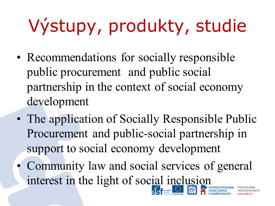 Výstupy, produkty, studie Recommendations for socially responsible public procurement and public social partnership in the context of social economy d