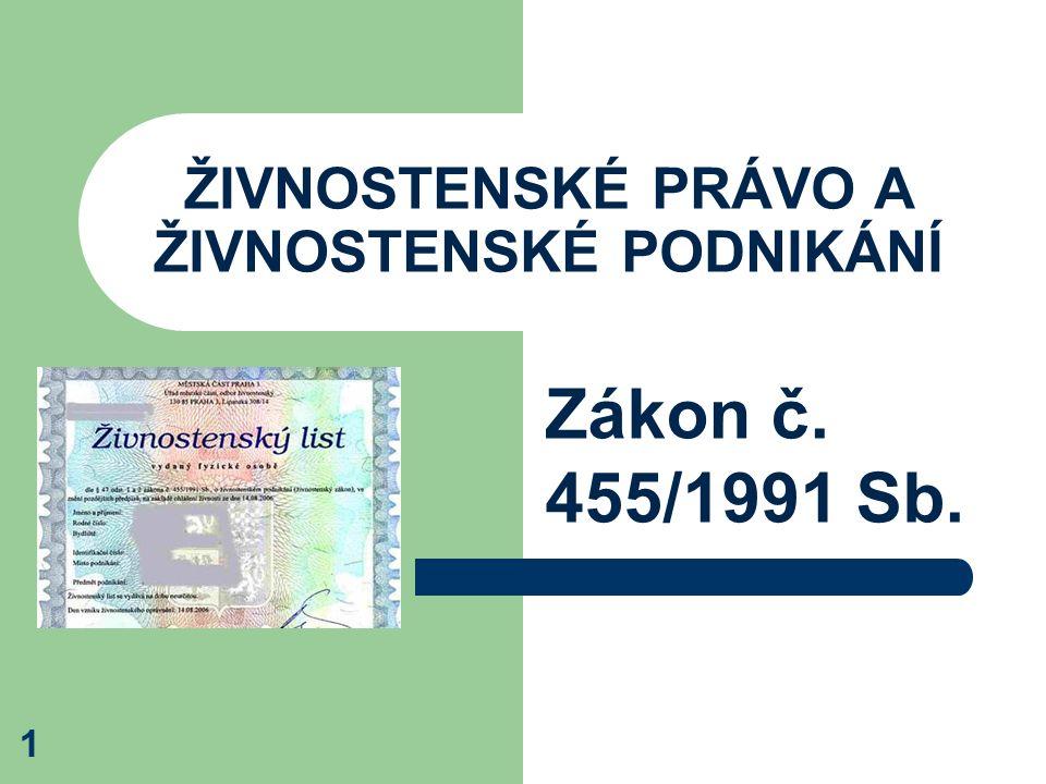 Zákon č. 455/1991 Sb. ŽIVNOSTENSKÉ PRÁVO A ŽIVNOSTENSKÉ PODNIKÁNÍ 1