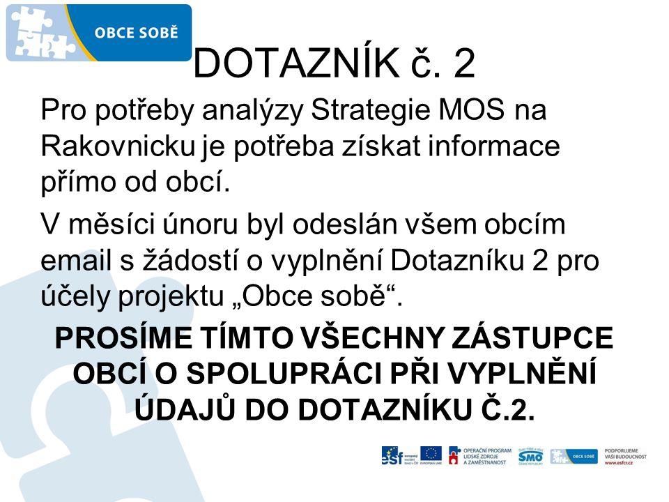 DOTAZNÍK č. 2 Pro potřeby analýzy Strategie MOS na Rakovnicku je potřeba získat informace přímo od obcí. V měsíci únoru byl odeslán všem obcím email s