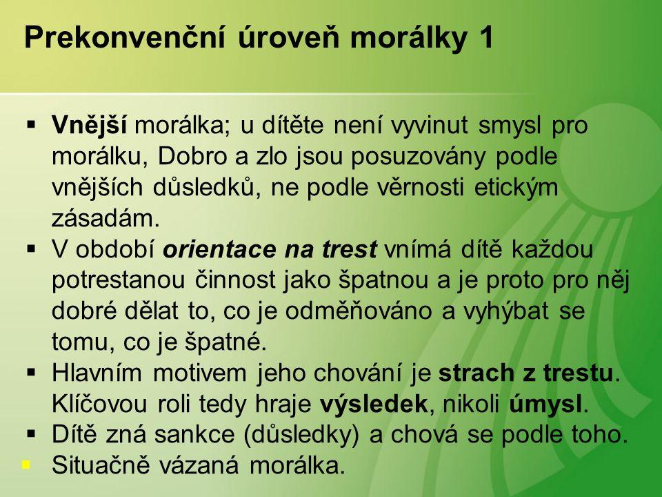 Prekonvenční úroveň morálky 1  Vnější morálka; u dítěte není vyvinut smysl pro morálku, Dobro a zlo jsou posuzovány podle vnějších důsledků, ne podle věrnosti etickým zásadám.