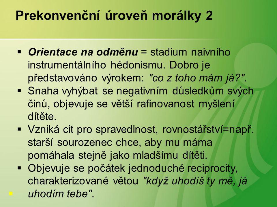 Prekonvenční úroveň morálky 2  Orientace na odměnu = stadium naivního instrumentálního hédonismu.