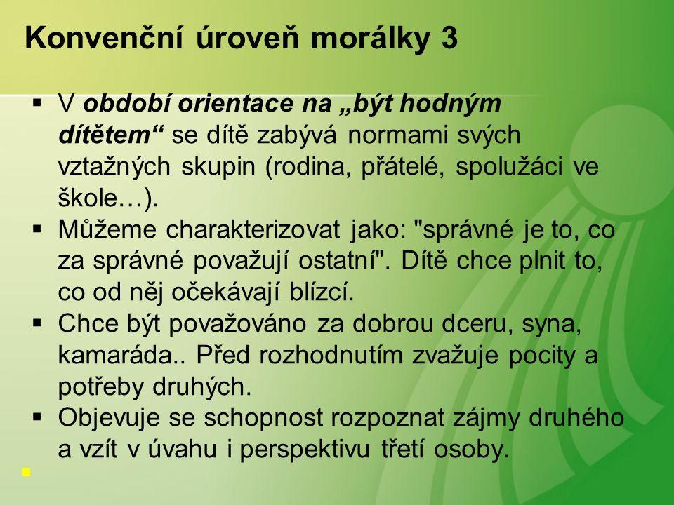 """Konvenční úroveň morálky 3  V období orientace na """"být hodným dítětem se dítě zabývá normami svých vztažných skupin (rodina, přátelé, spolužáci ve škole…)."""