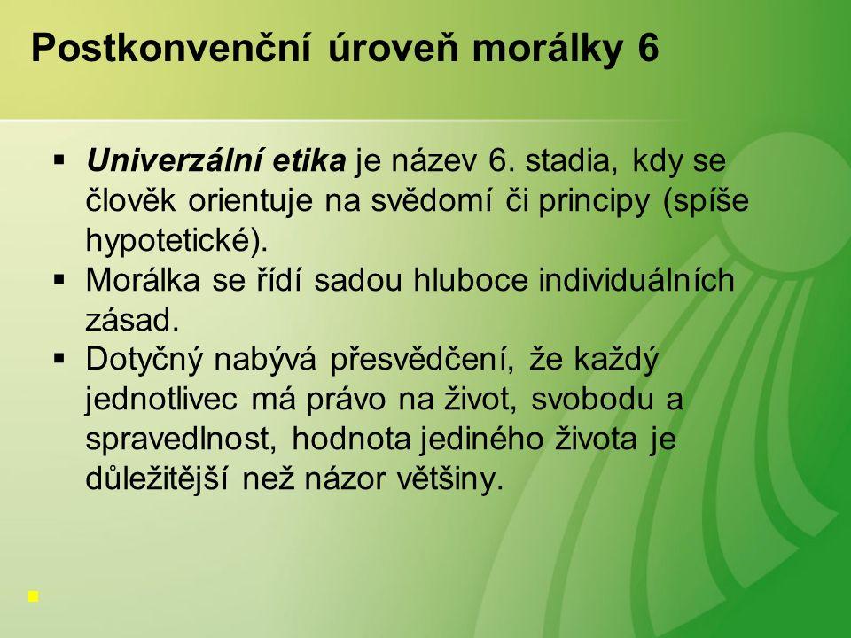 Postkonvenční úroveň morálky 6  Univerzální etika je název 6.
