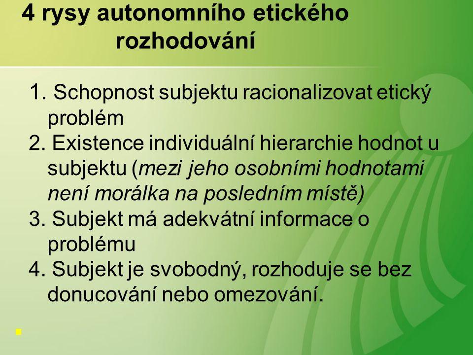 4 rysy autonomního etického rozhodování 1. Schopnost subjektu racionalizovat etický problém 2.
