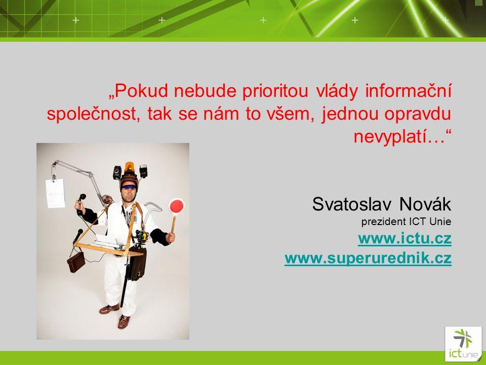 """""""Pokud nebude prioritou vlády informační společnost, tak se nám to všem, jednou opravdu nevyplatí… Svatoslav Novák prezident ICT Unie www.ictu.cz www.superurednik.cz www.ictu.cz www.superurednik.cz"""