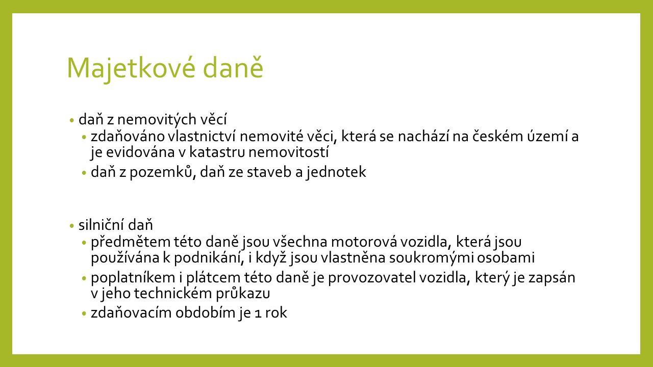 Majetkové daně daň z nemovitých věcí zdaňováno vlastnictví nemovité věci, která se nachází na českém území a je evidována v katastru nemovitostí daň z pozemků, daň ze staveb a jednotek silniční daň předmětem této daně jsou všechna motorová vozidla, která jsou používána k podnikání, i když jsou vlastněna soukromými osobami poplatníkem i plátcem této daně je provozovatel vozidla, který je zapsán v jeho technickém průkazu zdaňovacím obdobím je 1 rok