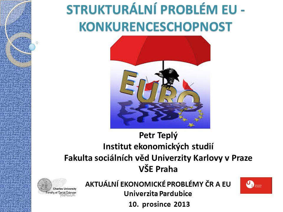 STRUKTURÁLNÍ PROBLÉM EU - KONKURENCESCHOPNOST Petr Teplý Institut ekonomických studií Fakulta sociálních věd Univerzity Karlovy v Praze VŠE Praha AKTU