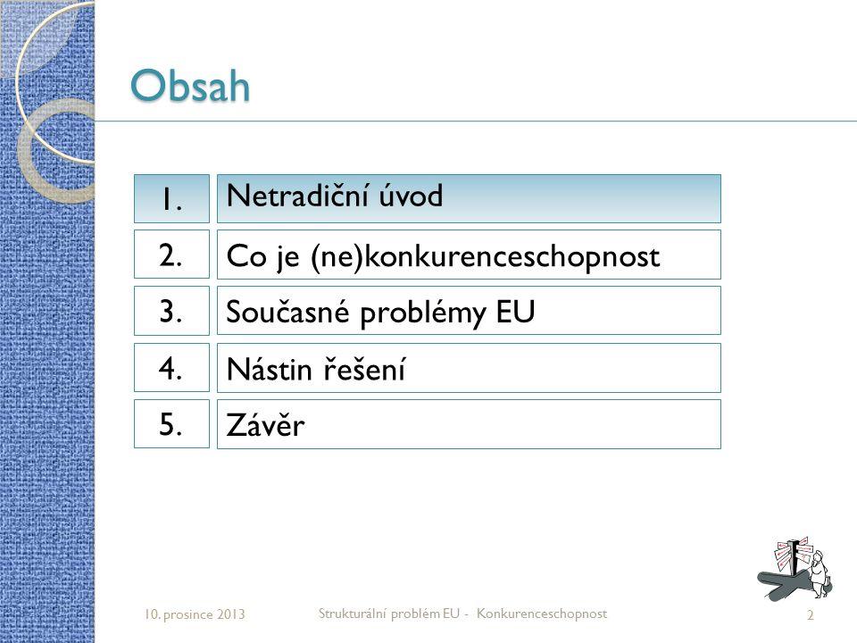 Obsah 2 Strukturální problém EU - Konkurenceschopnost 10. prosince 2013 Netradiční úvod 1.1. Co je (ne)konkurenceschopnost 2.2. Současné problémy EU 3