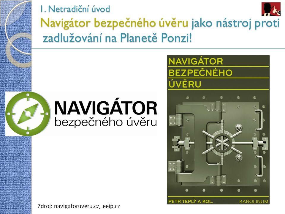 Navigátor bezpečného úvěru jako nástroj proti zadlužování na Planetě Ponzi! 1. Netradiční úvod Zdroj: navigatoruveru.cz, eeip.cz