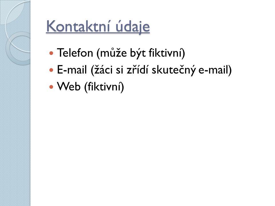 Kontaktní údaje Telefon (může být fiktivní) E-mail (žáci si zřídí skutečný e-mail) Web (fiktivní)