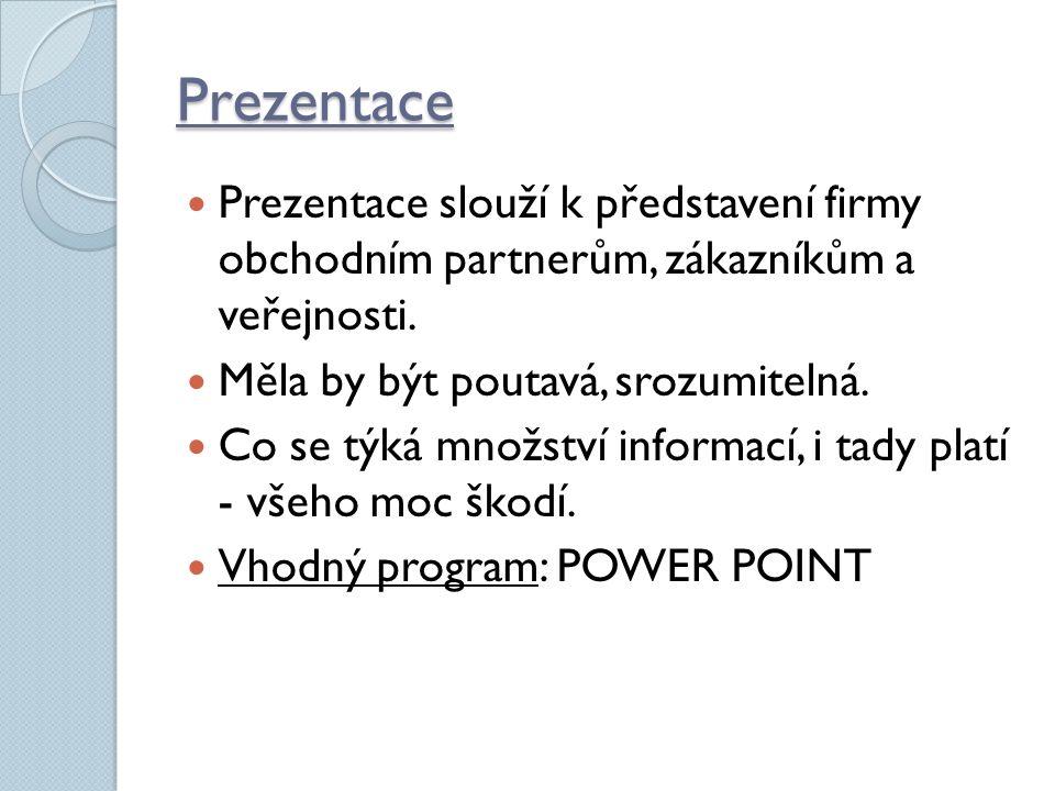 Prezentace Prezentace slouží k představení firmy obchodním partnerům, zákazníkům a veřejnosti.
