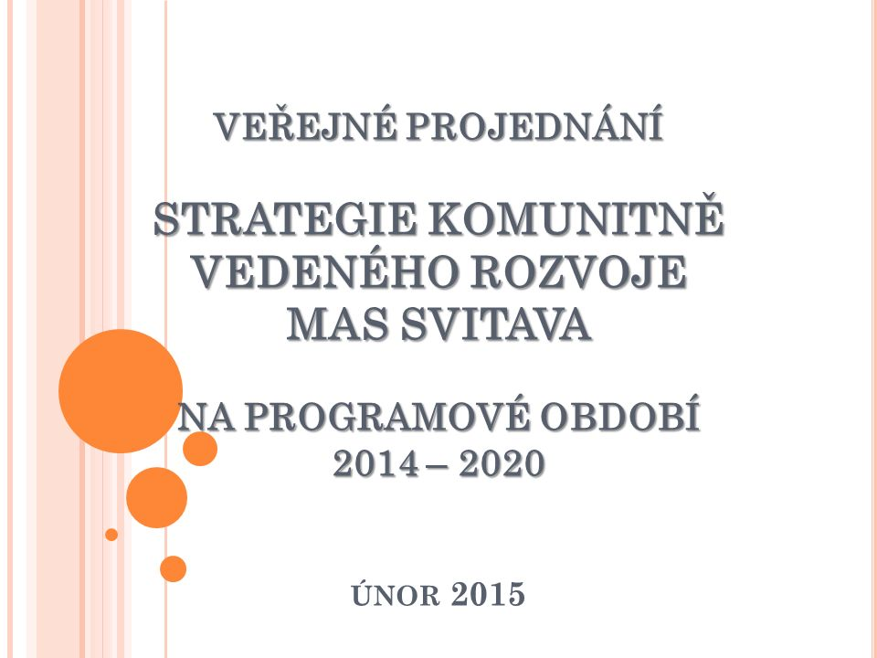 VEŘEJNÉ PROJEDNÁNÍ STRATEGIE KOMUNITNĚ VEDENÉHO ROZVOJE MAS SVITAVA NA PROGRAMOVÉ OBDOBÍ 2014 – 2020 VEŘEJNÉ PROJEDNÁNÍ STRATEGIE KOMUNITNĚ VEDENÉHO R