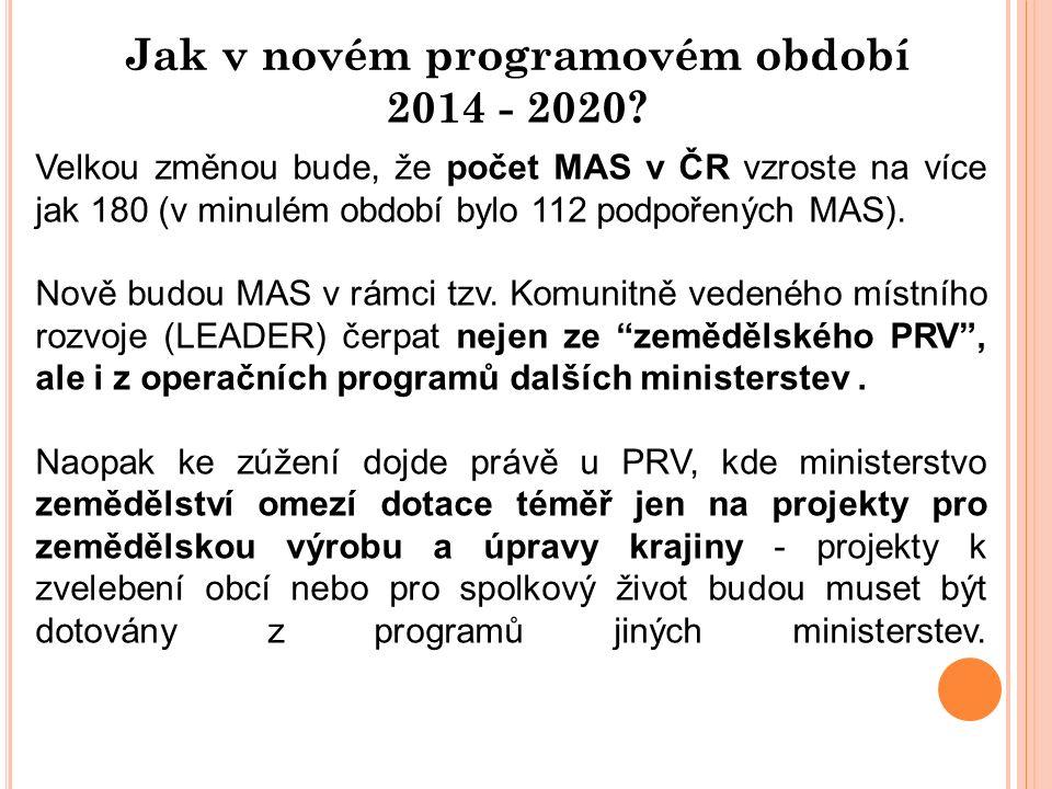 Jak v novém programovém období 2014 - 2020? Velkou změnou bude, že počet MAS v ČR vzroste na více jak 180 (v minulém období bylo 112 podpořených MAS).