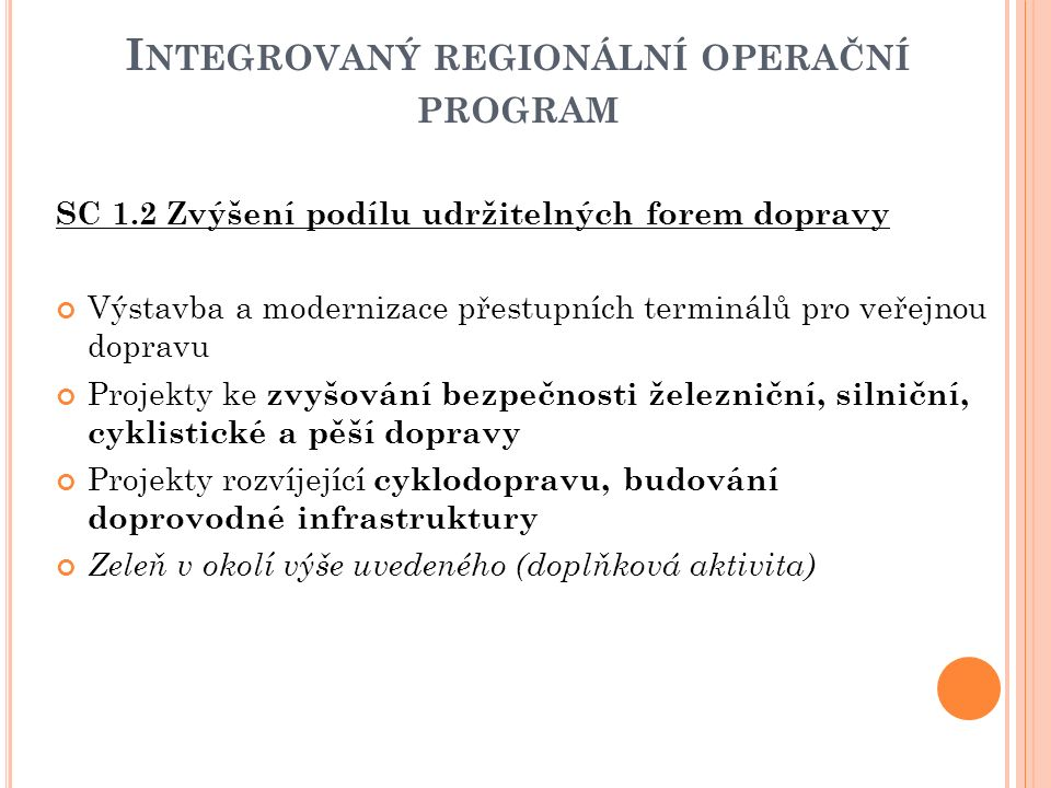 I NTEGROVANÝ REGIONÁLNÍ OPERAČNÍ PROGRAM SC 1.2 Zvýšení podílu udržitelných forem dopravy Výstavba a modernizace přestupních terminálů pro veřejnou do