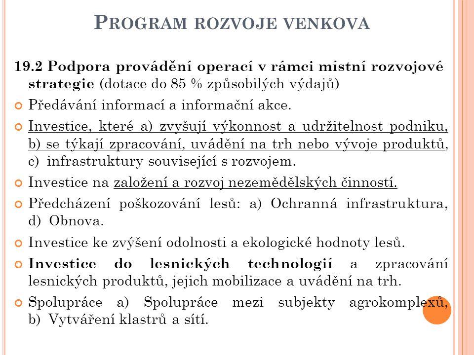 P ROGRAM ROZVOJE VENKOVA 19.2 Podpora provádění operací v rámci místní rozvojové strategie (dotace do 85 % způsobilých výdajů) Předávání informací a i