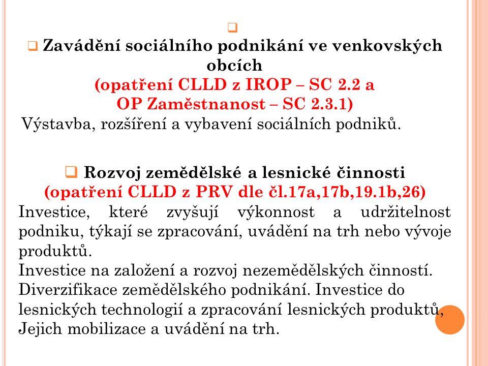   Zavádění sociálního podnikání ve venkovských obcích (opatření CLLD z IROP – SC 2.2 a OP Zaměstnanost – SC 2.3.1) Výstavba, rozšíření a vybavení sociálních podniků.