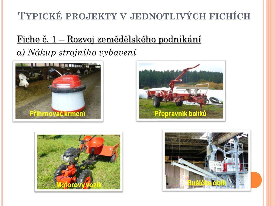 T YPICKÉ PROJEKTY V JEDNOTLIVÝCH FICHÍCH Fiche č. 1 – Rozvoj zemědělského podnikání a) Nákup strojního vybavení Přihrnovač krmeníPřepravník balíků Mot