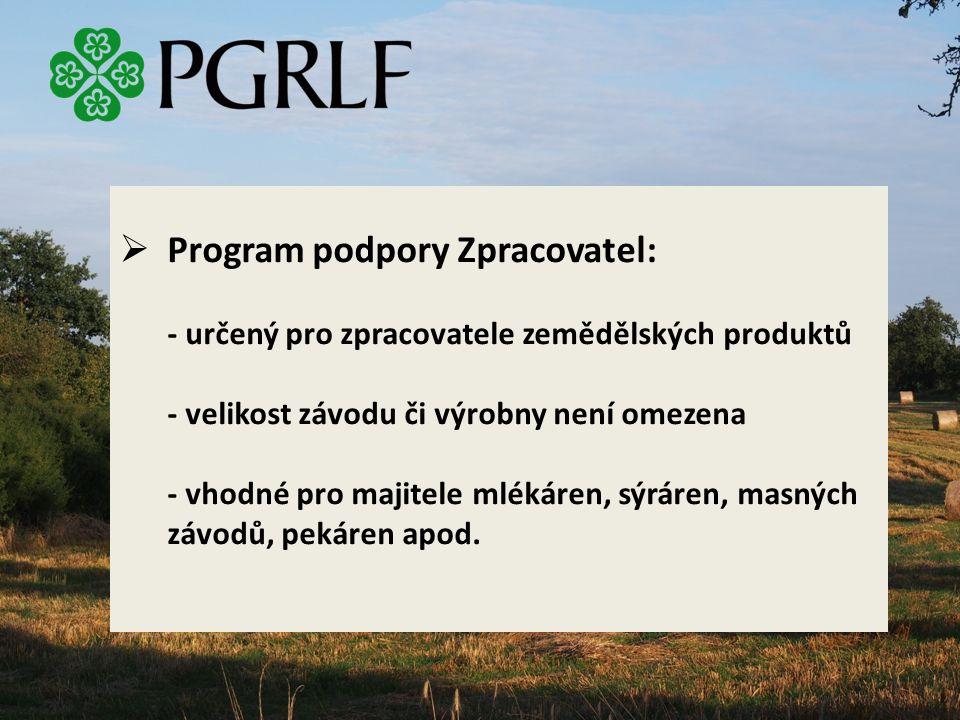  Program podpory Zpracovatel: - určený pro zpracovatele zemědělských produktů - velikost závodu či výrobny není omezena - vhodné pro majitele mlékáren, sýráren, masných závodů, pekáren apod.