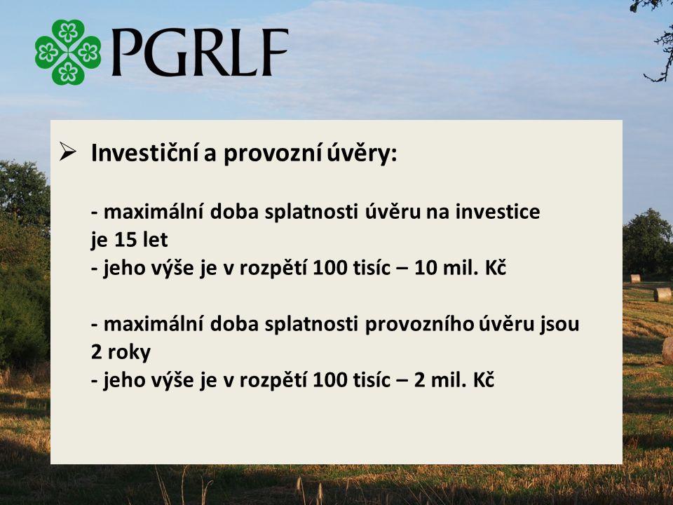  Investiční a provozní úvěry: - maximální doba splatnosti úvěru na investice je 15 let - jeho výše je v rozpětí 100 tisíc – 10 mil.
