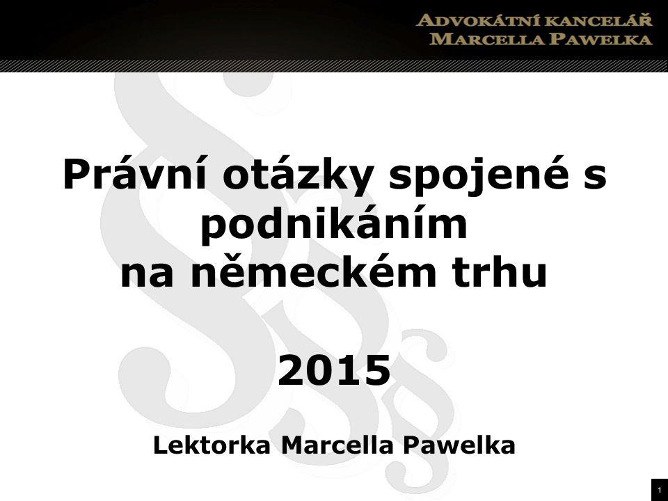 1 Právní otázky spojené s podnikáním na německém trhu 2015 Lektorka Marcella Pawelka
