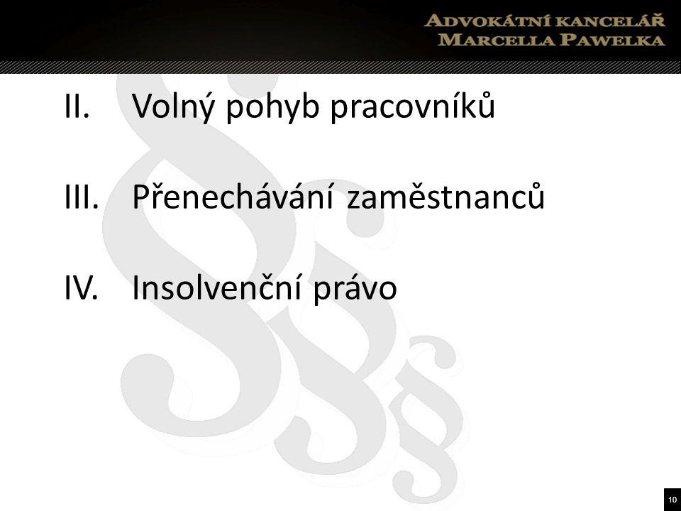 10 II. Volný pohyb pracovníků III. Přenechávání zaměstnanců IV. Insolvenční právo