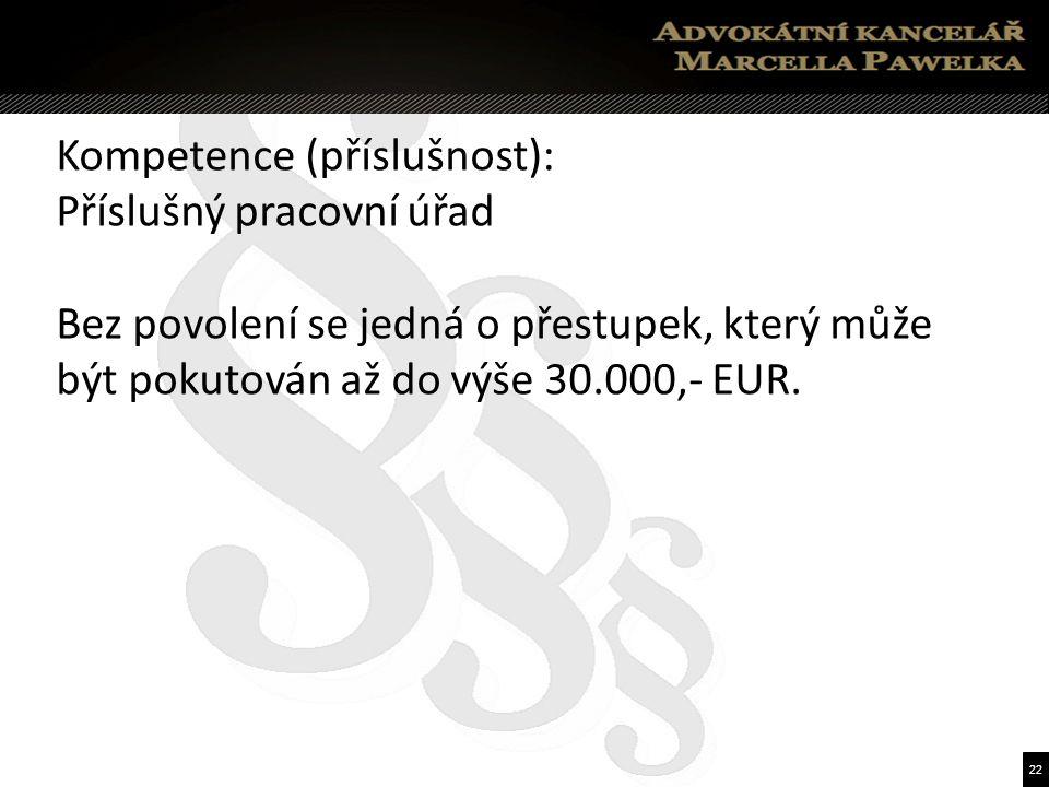 22 Kompetence (příslušnost): Příslušný pracovní úřad Bez povolení se jedná o přestupek, který může být pokutován až do výše 30.000,- EUR.