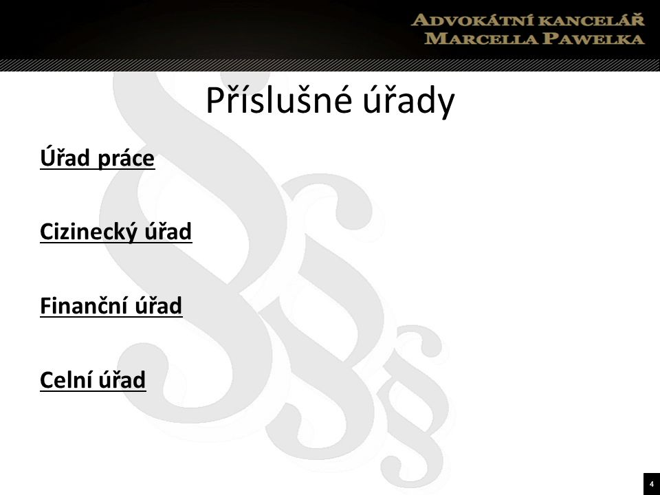 4 Příslušné úřady Úřad práce Cizinecký úřad Finanční úřad Celní úřad