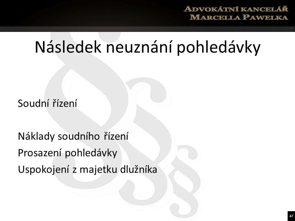 47 Následek neuznání pohledávky Soudní řízení Náklady soudního řízení Prosazení pohledávky Uspokojení z majetku dlužníka