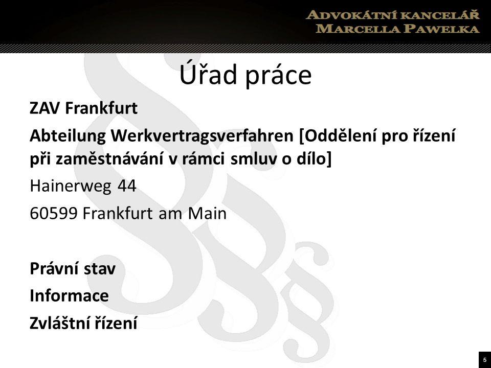 5 Úřad práce ZAV Frankfurt Abteilung Werkvertragsverfahren [Oddělení pro řízení při zaměstnávání v rámci smluv o dílo] Hainerweg 44 60599 Frankfurt am Main Právní stav Informace Zvláštní řízení