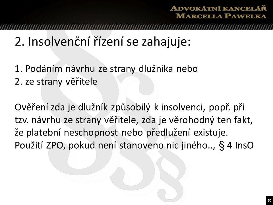 50 2. Insolvenční řízení se zahajuje: 1. Podáním návrhu ze strany dlužníka nebo 2.
