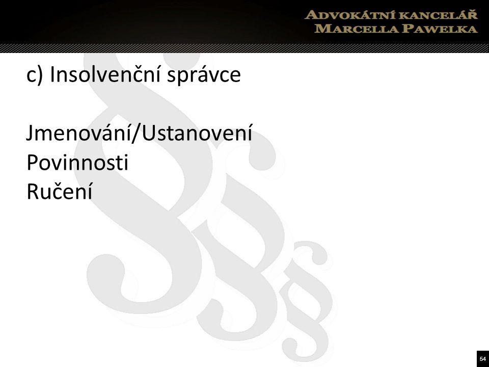 54 c) Insolvenční správce Jmenování/Ustanovení Povinnosti Ručení