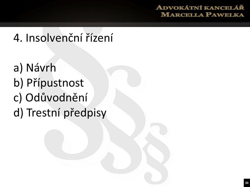 56 4. Insolvenční řízení a) Návrh b) Přípustnost c) Odůvodnění d) Trestní předpisy