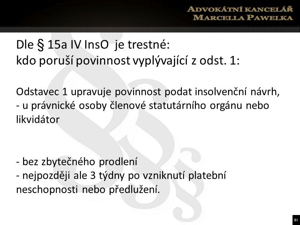 61 Dle § 15a IV InsO je trestné: kdo poruší povinnost vyplývající z odst.
