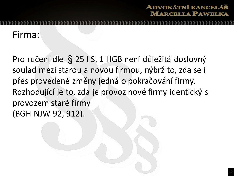 67 Firma: Pro ručení dle § 25 I S.