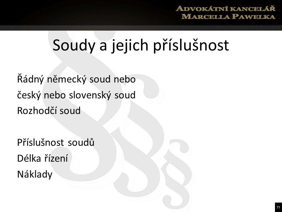 71 Soudy a jejich příslušnost Řádný německý soud nebo český nebo slovenský soud Rozhodčí soud Příslušnost soudů Délka řízení Náklady