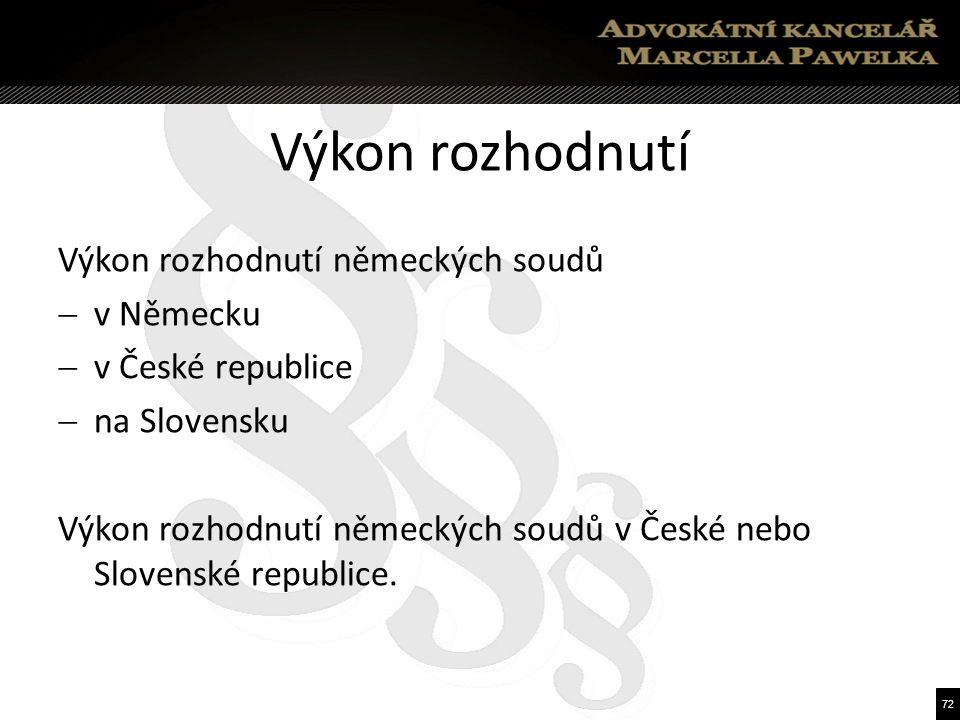 72 Výkon rozhodnutí Výkon rozhodnutí německých soudů  v Německu  v České republice  na Slovensku Výkon rozhodnutí německých soudů v České nebo Slovenské republice.