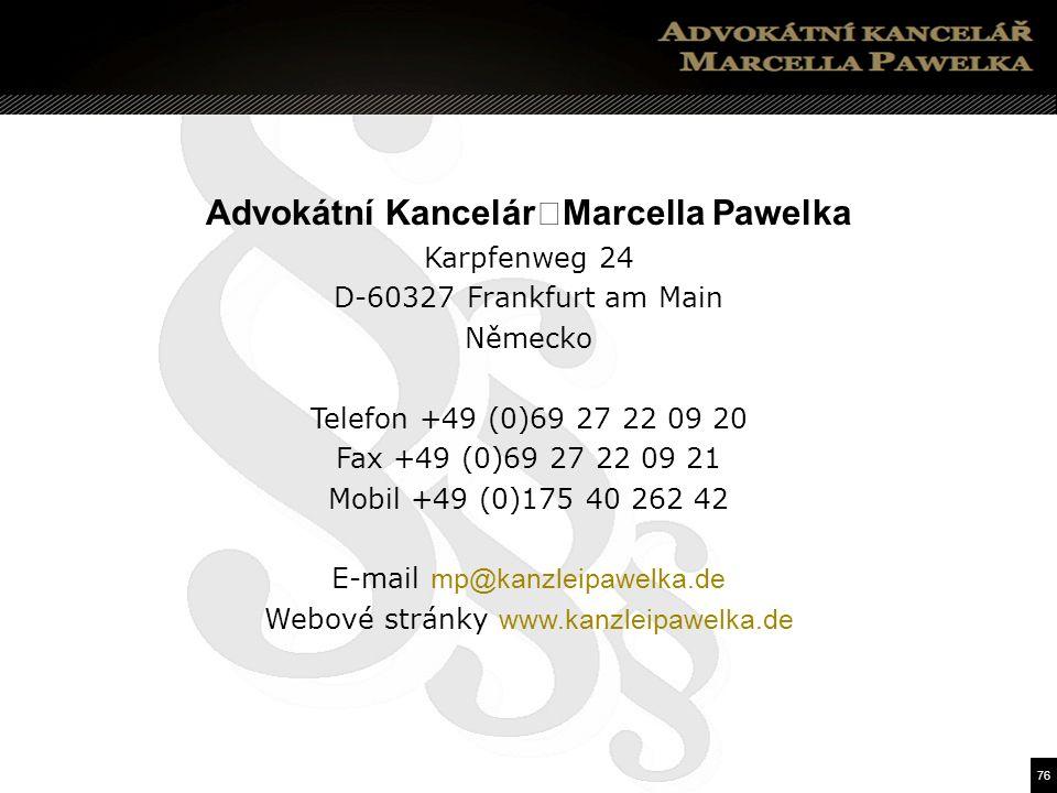76 Advokátní Kancelár Marcella Pawelka Karpfenweg 24 D-60327 Frankfurt am Main Německo Telefon +49 (0)69 27 22 09 20 Fax +49 (0)69 27 22 09 21 Mobil +49 (0)175 40 262 42 E-mail mp@kanzleipawelka.de Webové stránky www.kanzleipawelka.de