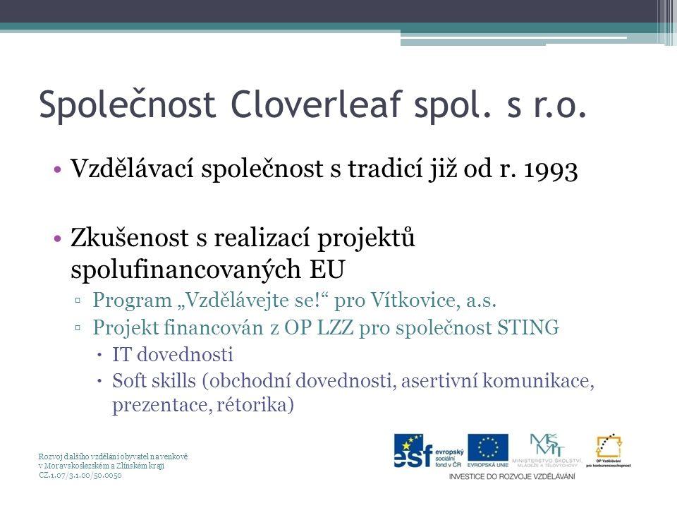 """Společnost Cloverleaf spol. s r.o. Vzdělávací společnost s tradicí již od r. 1993 Zkušenost s realizací projektů spolufinancovaných EU ▫Program """"Vzděl"""