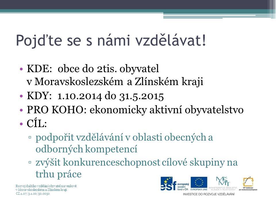 Pojďte se s námi vzdělávat! KDE: obce do 2tis. obyvatel v Moravskoslezském a Zlínském kraji KDY: 1.10.2014 do 31.5.2015 PRO KOHO: ekonomicky aktivní o