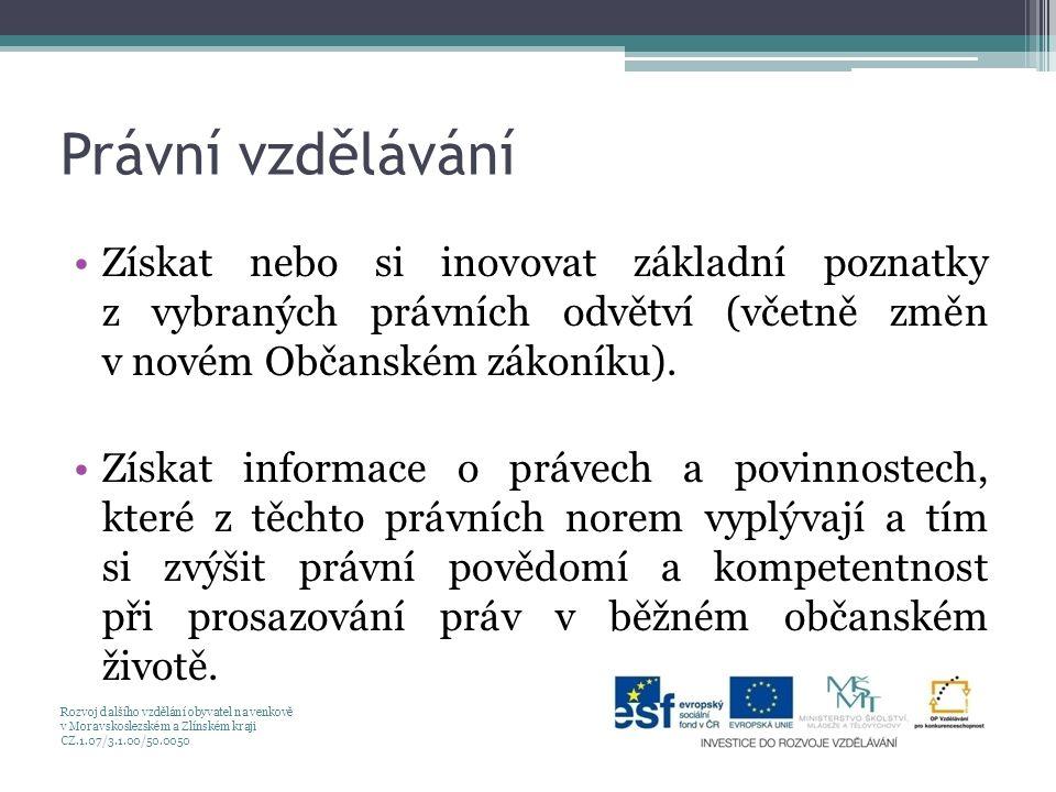Právní vzdělávání Získat nebo si inovovat základní poznatky z vybraných právních odvětví (včetně změn v novém Občanském zákoníku). Získat informace o