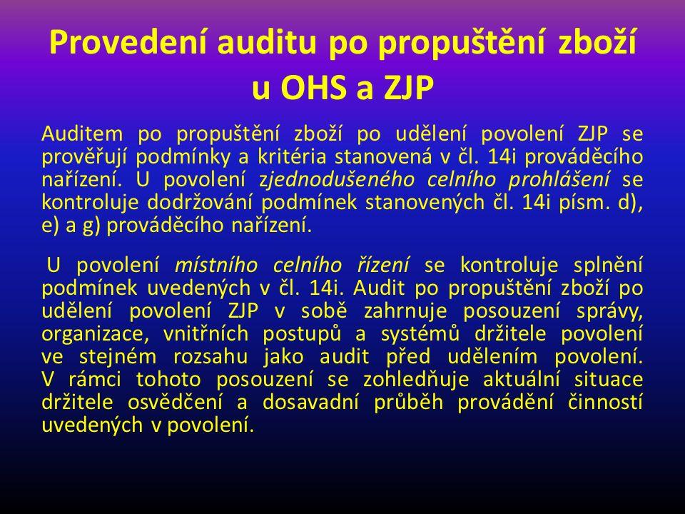 Provedení auditu po propuštění zboží u OHS a ZJP Auditem po propuštění zboží po udělení povolení ZJP se prověřují podmínky a kritéria stanovená v čl.
