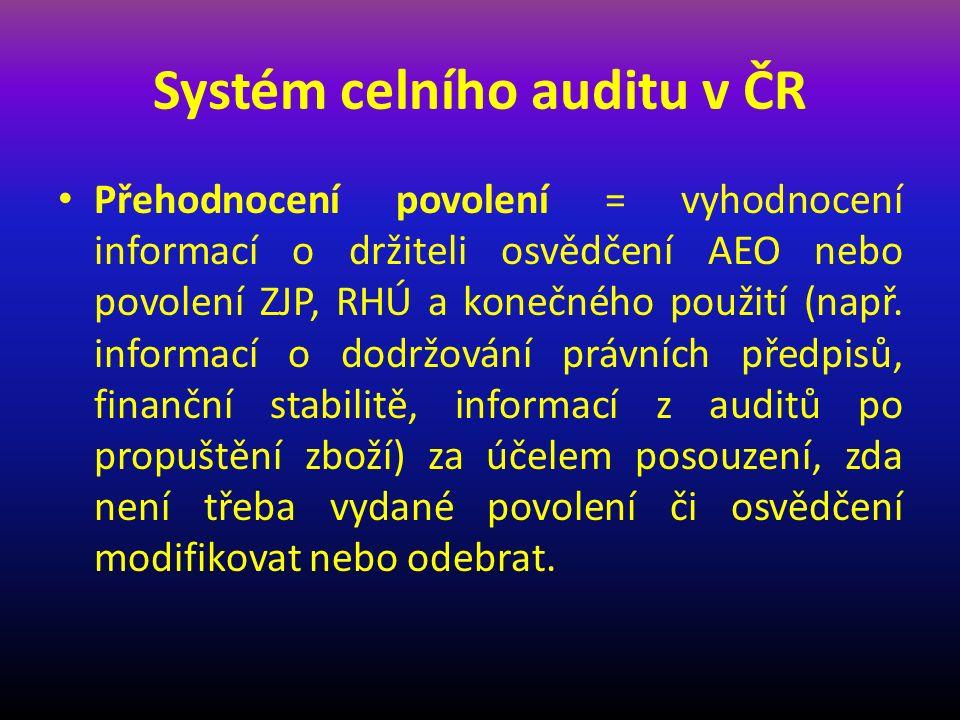 Systém celního auditu v ČR Přehodnocení povolení = vyhodnocení informací o držiteli osvědčení AEO nebo povolení ZJP, RHÚ a konečného použití (např.