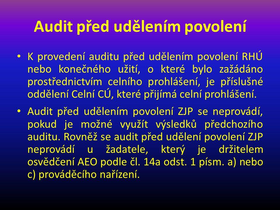 Audit před udělením povolení K provedení auditu před udělením povolení RHÚ nebo konečného užití, o které bylo zažádáno prostřednictvím celního prohlášení, je příslušné oddělení Celní CÚ, které přijímá celní prohlášení.