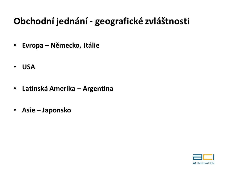 Obchodní jednání - geografické zvláštnosti Evropa – Německo, Itálie USA Latinská Amerika – Argentina Asie – Japonsko