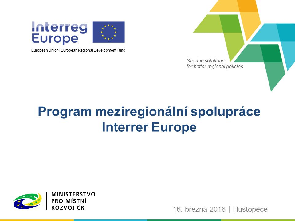 Sharing solutions for better regional policies European Union | European Regional Development Fund Program meziregionální spolupráce Interrer Europe 16.