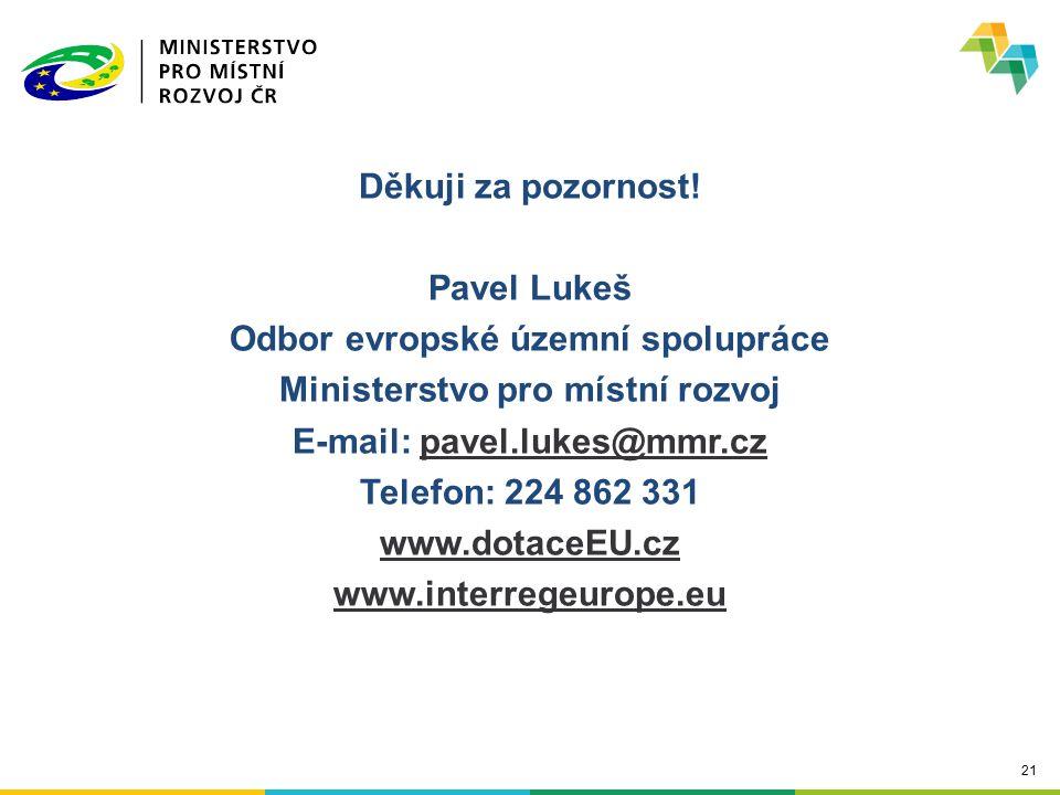 21 Děkuji za pozornost! Pavel Lukeš Odbor evropské územní spolupráce Ministerstvo pro místní rozvoj E-mail: pavel.lukes@mmr.czpavel.lukes@mmr.cz Telef