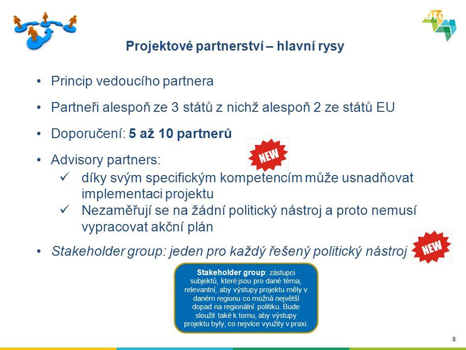 8 Princip vedoucího partnera Partneři alespoň ze 3 států z nichž alespoň 2 ze států EU Doporučení: 5 až 10 partnerů Advisory partners: díky svým speci